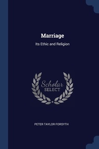 Marriage: Its Ethic and Religion, Peter Taylor Forsyth обложка-превью