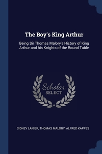 The Boy's King Arthur: Being Sir Thomas Malory's History of King Arthur and his Knights of the Round Table, Sidney Lanier, Thomas Malory, Alfred Kappes обложка-превью
