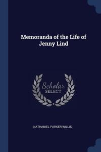 Memoranda of the Life of Jenny Lind, Nathaniel Parker Willis обложка-превью