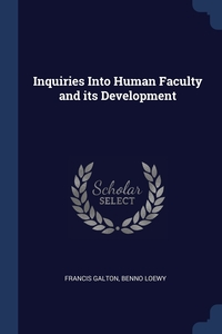Inquiries Into Human Faculty and its Development, Francis Galton, Benno Loewy обложка-превью