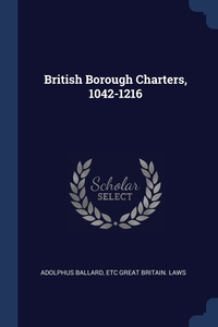 British Borough Charters, 1042-1216, Adolphus Ballard, etc Great Britain. Laws обложка-превью