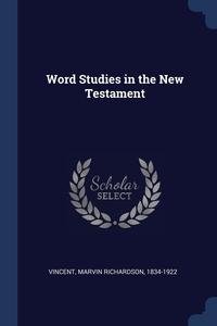 Word Studies in the New Testament, Marvin Richardson Vincent обложка-превью
