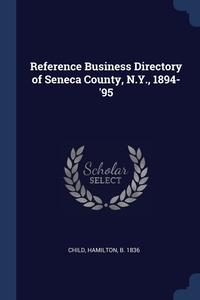 Reference Business Directory of Seneca County, N.Y., 1894-'95, Hamilton Child обложка-превью