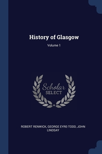 History of Glasgow; Volume 1, Robert Renwick, George Eyre-Todd, John Lindsay обложка-превью