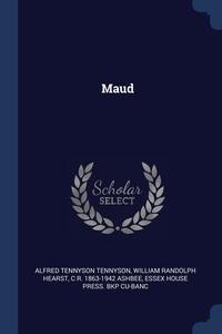 Maud, Alfred Tennyson Tennyson, William Randolph Hearst, C R. 1863-1942 Ashbee обложка-превью