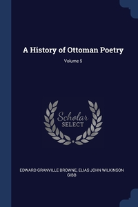 A History of Ottoman Poetry; Volume 5, Edward Granville Browne, Elias John Wilkinson Gibb обложка-превью