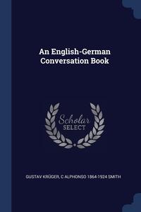 An English-German Conversation Book, Gustav Kruger, C Alphonso 1864-1924 Smith обложка-превью