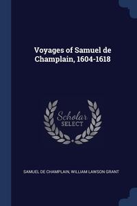 Voyages of Samuel de Champlain, 1604-1618, Samuel De Champlain, William Lawson Grant обложка-превью