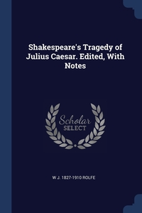 Shakespeare's Tragedy of Julius Caesar. Edited, With Notes, W J. 1827-1910 Rolfe обложка-превью