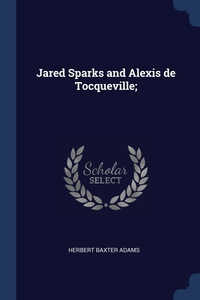 Jared Sparks and Alexis de Tocqueville;, Herbert Baxter Adams обложка-превью