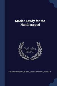 Motion Study for the Handicapped, Frank Bunker Gilbreth, Lillian Evelyn Gilbreth обложка-превью