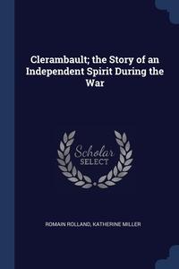 Clerambault; the Story of an Independent Spirit During the War, Romain Rolland, Katherine Miller обложка-превью