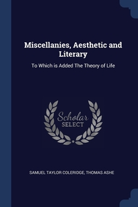 Miscellanies, Aesthetic and Literary: To Which is Added The Theory of Life, Samuel Taylor Coleridge, Thomas Ashe обложка-превью