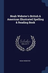 Noah Webster's British & American Illustrated Spelling & Reading Book, Noah Webster обложка-превью