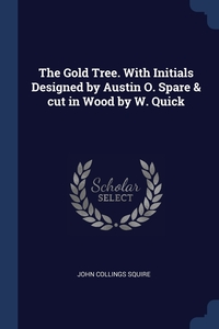 The Gold Tree. With Initials Designed by Austin O. Spare & cut in Wood by W. Quick, John Collings Squire обложка-превью