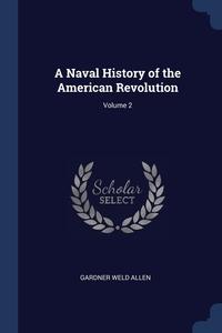 A Naval History of the American Revolution; Volume 2, Gardner Weld Allen обложка-превью