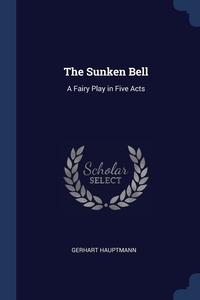 The Sunken Bell: A Fairy Play in Five Acts, Gerhart Hauptmann обложка-превью