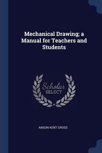 Mechanical Drawing; a Manual for Teachers and Students, Anson Kent Cross обложка-превью