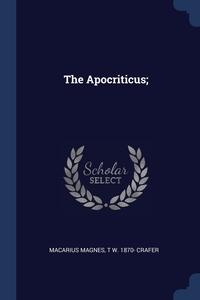 The Apocriticus;, Macarius Magnes, T W. 1870- Crafer обложка-превью