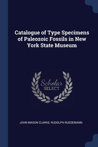 Catalogue of Type Specimens of Paleozoic Fossils in New York State Museum, John Mason Clarke, Rudolph Ruedemann обложка-превью