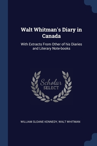 Walt Whitman's Diary in Canada: With Extracts From Other of his Diaries and Literary Note-books, William Sloane Kennedy, Walt Whitman обложка-превью
