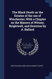 The Black Death on the Estates of the see of Winchester; With a Chapter on the Manors of Witney, Brightwell, and Downton by A. Ballard, Adolphus Ballard, Ada Elizabeth Levett обложка-превью