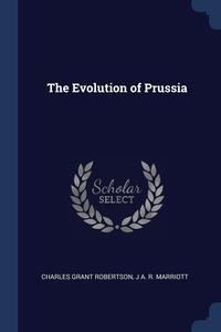 The Evolution of Prussia, Charles Grant Robertson, J A. R. Marriott обложка-превью