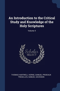 An Introduction to the Critical Study and Knowledge of the Holy Scriptures; Volume 4, Thomas Hartwell Horne, Samuel Prideaux Tregelles, Samuel Davidson обложка-превью