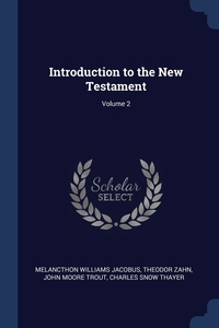 Introduction to the New Testament; Volume 2, Melancthon Williams Jacobus, Theodor Zahn, John Moore Trout обложка-превью