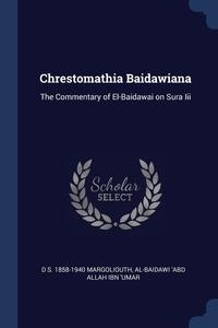 Chrestomathia Baidawiana: The Commentary of El-Baidawai on Sura Iii, D S. 1858-1940 Margoliouth, al-Baidawi 'Abd Allah ibn 'Umar обложка-превью