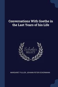 Conversations With Goethe in the Last Years of his Life, Margaret Fuller, Johann Peter Eckermann обложка-превью