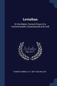 Leviathan: Or the Matter, Forme & Power of a Commonwealth, Ecclesiasticall and Civill, Hobbes Thomas, A R. 1867-1922 Waller обложка-превью