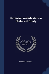 European Architecture, a Historical Study, Russell Sturgis обложка-превью