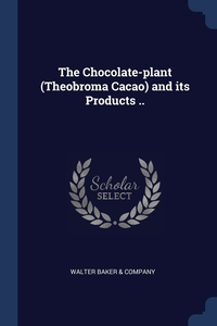 Книга под заказ: «The Chocolate-plant (Theobroma Cacao) and its Products ..»