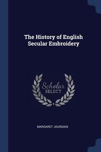 The History of English Secular Embroidery, Margaret Jourdain обложка-превью
