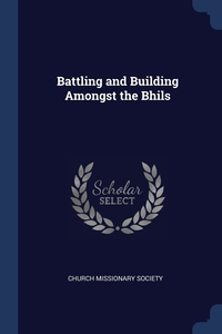 Battling and Building Amongst the Bhils, Church missionary society обложка-превью