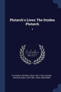Plutarch's Lives: The Dryden Plutarch: 3, Plutarch Plutarch, John Dryden, Arthur Hugh Clough обложка-превью