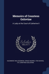 Memoirs of Countess Golovine: A Lady at the Court of Catherine II, Kazimierz Waliszewski, Grace Muriel Fox-Davies, V N. grafinia Golovina обложка-превью