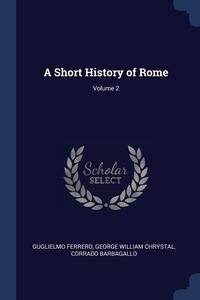 A Short History of Rome; Volume 2, Guglielmo Ferrero, George William Chrystal, Corrado Barbagallo обложка-превью