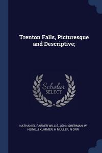 Trenton Falls, Picturesque and Descriptive;, Nathaniel Parker Willis, John Sherman, W Heine обложка-превью