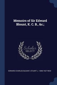 Memoirs of Sir Edward Blount, K. C. B., &c.;, Edward Charles Blount, Stuart J. 1848-1927 Reid обложка-превью