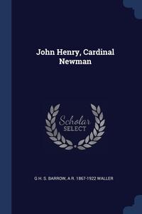 John Henry, Cardinal Newman, G H. S. Barrow, A R. 1867-1922 Waller обложка-превью