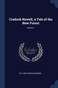 Cradock Nowell, a Tale of the New Forest; Volume 1, R D. 1825-1900 Blackmore обложка-превью