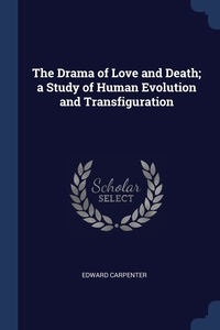 The Drama of Love and Death; a Study of Human Evolution and Transfiguration, Edward Carpenter обложка-превью