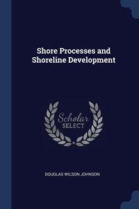 Shore Processes and Shoreline Development, Douglas Wilson Johnson обложка-превью