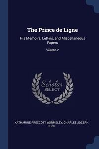 The Prince de Ligne: His Memoirs, Letters, and Miscellaneous Papers; Volume 2, Katharine Prescott Wormeley, Charles Joseph Ligne обложка-превью
