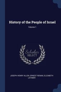 History of the People of Israel; Volume 1, Joseph Henry Allen, Эрнест Ренан, Elizabeth Latimer обложка-превью