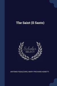 The Saint (Il Santo), Antonio Fogazzaro, Mary Prichard Agnetti обложка-превью