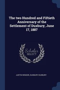 The two Hundred and Fiftieth Anniversary of the Settlement of Duxbury, June 17, 1887, Justin Winsor, Duxbury Duxbury обложка-превью