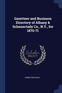 Gazetteer and Business Directory of Albany & Schenectady Co., N.Y., for 1870-71, Hamilton Child обложка-превью